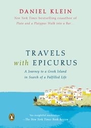 Travels with Epicurus - A Journey to a Greek Island in Search of a Fulfilled Life ebook by Daniel Klein