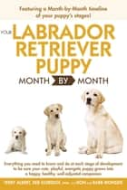 Your Labrador Retriever Puppy Month By Month ebook by Terry Albert, Debra Eldredge DVM