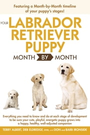 Your Labrador Retriever Puppy Month By Month ebook by Terry Albert,Debra Eldredge DVM