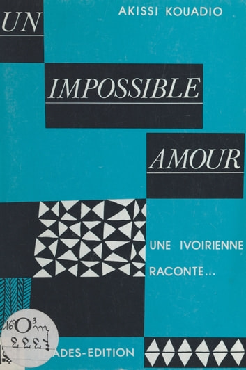 Un impossible amour - Une Ivoirienne raconte eBook by Akissi Kouadio