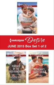 Harlequin Desire June 2015 - Box Set 1 of 2 - What the Prince Wants\Pursued by the Rich Rancher\The Sheikh's Secret Heir ebook by Jules Bennett,Catherine Mann,Kristi Gold