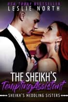 The Sheikh's Tempting Assistant - Sheikh's Meddling Sisters, #1 ebook by Leslie North