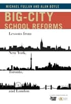Big-City School Reforms - Lessons from New York, Toronto, and London ebook by Michael Fullan, Alan Boyle