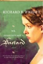 Mr. Shakespeare's Bastard ebook by Richard B. Wright