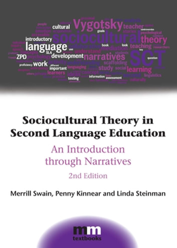 Sociocultural Theory in Second Language Education - An Introduction through Narratives ebook by Prof. Merrill Swain,Dr. Penny Kinnear,Linda Steinman