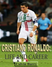 Cristiano Ronaldo: Life and Career ebook by Calvin Barry
