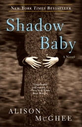 Shadow Baby - A Novel ebook by Alison McGhee