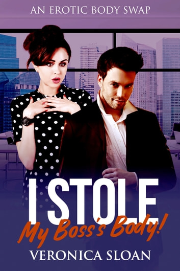 I Stole My Boss's Body! An Erotic Body Swap ebook by Veronica Sloan