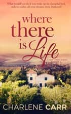 Where There Is Life ebook by Charlene Carr