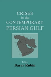 Crises in the Contemporary Persian Gulf ebook by Barry Rubin