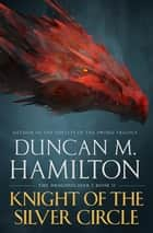 Knight of the Silver Circle ebook by Duncan M. Hamilton