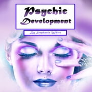 Psychic Development - Guide to Explain Visions and Psychic Abilities luisterboek by Stephanie White