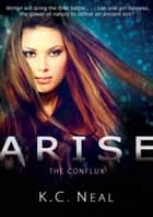 Arise - The Conflux ebook by K.C. Neal