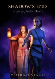Shadow's End (Light & Shadow, Book 3) ebook by Moira Katson