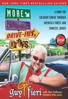 More Diners, Drive-ins and Dives - A Drop-Top Culinary Cruise Through America's Finest and Funkiest Joints ebook by Guy Fieri, Ann Volkwein