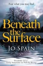 Beneath the Surface - The critically acclaimed mystery from the bestselling author ebook by Jo Spain