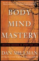 Body Mind Mastery ebook by Dan Millman