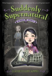 Suddenly Supernatural: School Spirit ebook by Elizabeth Cody Kimmel