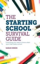 The Starting School Survival Guide ebook by Sarah Ebner