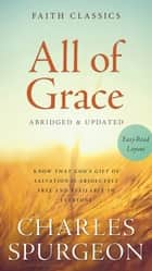 All of Grace - Know That God's Gift of Salvation Is Absolutely Free and Available to Everyone ebook by