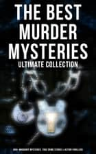 The Best Murder Mysteries - Ultimate Collection: 800+ Whodunit Mysteries, True Crime Stories & Action Thrillers - Sherlock Holmes, Dr. Thorndyke Cases, Bulldog Drummond, Detective Standish, Martin Hewitt, Max Carrados… eBook by Arthur Conan Doyle, Edgar Wallace, Wilkie Collins,...