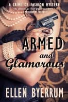Armed and Glamorous - The Crime of Fashion Mysteries, #6 ebook by Ellen Byerrum