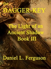 The Dagger-key book III: The Light of an Ancient Shadow ebook by Daniel Ferguson