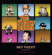 The Fuzzy Bunch - A Get Fuzzy Collection ebook by Darby Conley
