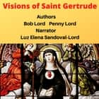 Visions of Saint Gertrude audiobook by Bob Lord, Penny Lord