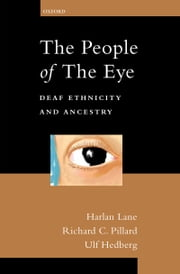 The People of the Eye - Deaf Ethnicity and Ancestry ebook by Harlan Lane,Richard C. Pillard,Ulf Hedberg
