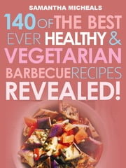 Barbecue Cookbook: 140 Of The Best Ever Healthy Vegetarian Barbecue Recipes Book...Revealed! ebook by Samantha Michaels