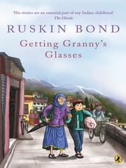 Getting Granny's Glasses ebook by Ruskin Bond