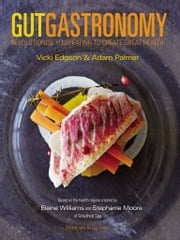 Gut Gastronomy - Revolutionise Your Eating to Create Great Health ebook by Vicki Edgson,Adam Palmer