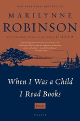 When I Was a Child I Read Books - Essays ebook by Marilynne Robinson