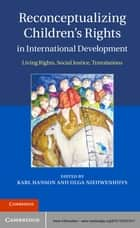 Reconceptualizing Children's Rights in International Development ebook by Karl Hanson,Olga Nieuwenhuys
