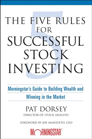 The Five Rules for Successful Stock Investing - Morningstar's Guide to Building Wealth and Winning in the Market ebook by Pat Dorsey