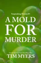 A Mold for Murder ebook by Tim Myers
