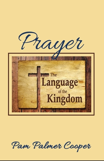 Prayer: The Language of the Kingdom ebook by Pam Palmer Cooper