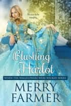 The Blushing Harlot ebook by Merry Farmer