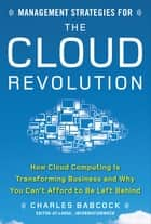 Management Strategies for the Cloud Revolution: How Cloud Computing Is Transforming Business and Why You Can't Afford to Be Left Behind ebook by Charles Babcock