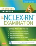 Saunders Q&A Review for the NCLEX-RN® Examination - E-Book ebook by Linda Anne Silvestri, PhD, RN