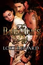 The Barbarian's Pet ebook by Loki Renard