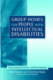 Group Homes for People with Intellectual Disabilities - Encouraging Inclusion and Participation ebook by Jim Mansell,Tim Clement,Christine Bigby