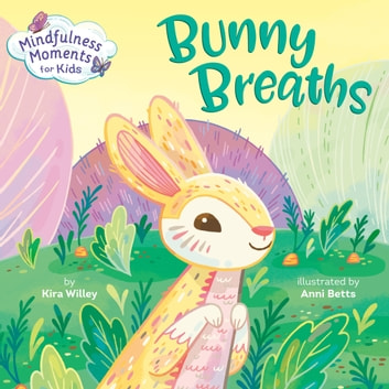 Mindfulness Moments for Kids: Bunny Breaths audiobook by Kira Willey