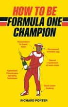How to be Formula One Champion ebook by Richard Porter