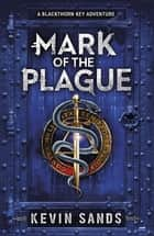 Mark of the Plague (A Blackthorn Key adventure) ebook by Kevin Sands