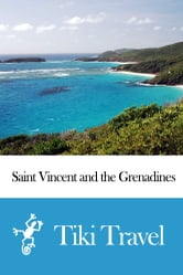 Saint Vincent and the Grenadines Travel Guide - Tiki Travel ebook by Tiki Travel
