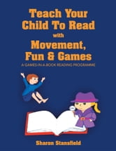 TEACH YOUR CHILD TO READ WITH MOVEMENT, FUN & GAMES ebook by Sharon Stansfield