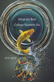 What the Best College Students Do ebook by Ken Bain