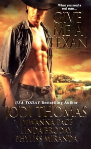 Give Me A Texan ebook by Jodi Thomas,Dewanna Pace,Linda Broday,Phyliss Miranda